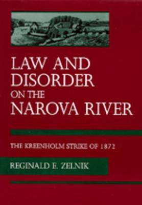Law and Disorder on the Narova River: The Kreenholm Strike of 1872 - Zelnik, Reginald E
