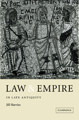 Law and Empire in Late Antiquity - Harries, Jill, and Jill, Harries
