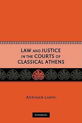 Law and Justice in the Courts of Classical Athens - Lanni, Adriaan