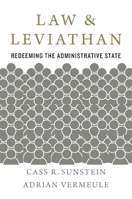 Law and Leviathan: Redeeming the Administrative State - Sunstein, Cass R, and Vermeule, Adrian
