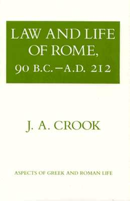 Law and Life of Rome, 90 B.C.-A.D. 212 - Crook, J A