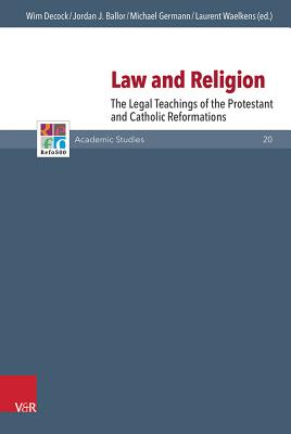 Law and Religion: The Legal Teachings of the Protestant and Catholic Reformations - Ballor, Jordan J (Editor), and Decock, Wim (Editor), and Germann, Michael (Editor)