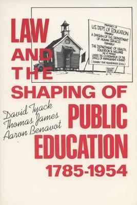Law and the Shaping of Public Education, 1785-1954 - Tyack, David (Editor), and James, Thomas (Editor), and Benavot, Aaron (Editor)