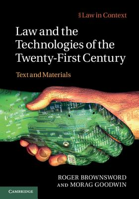 Law and the Technologies of the Twenty-First Century: Text and Materials - Brownsword, Roger, Professor, and Goodwin, Morag