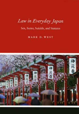 Law in Everyday Japan: Sex, Sumo, Suicide, and Statutes - West, Mark D