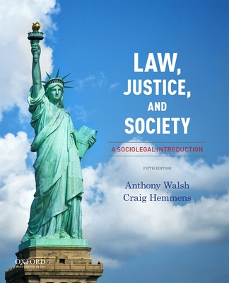 Law, Justice, and Society: A Sociolegal Introduction - Walsh, Anthony, and Hemmens, Craig