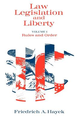 Law, Legislation and Liberty, Volume 1: Rules and Order - Hayek, F A