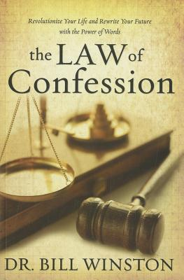Law of Confession: Revolutionize Your Life and Rewrite Your Future with the Power of Words - Winston, Bill, Dr.