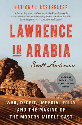 Lawrence in Arabia: War, Deceit, Imperial Folly and the Making of the Modern Middle East - Anderson, Scott