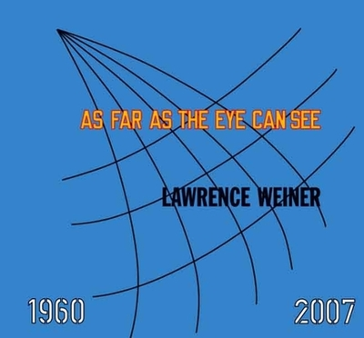 Lawrence Weiner: As Far as the Eye Can See: 1960-2007 - Weiner, Lawrence, and Goldstein, Ann, and Chiong, Kathryn