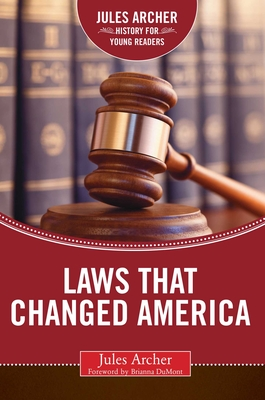 Laws That Changed America - Archer, Jules, and Dumont, Brianna (Foreword by)