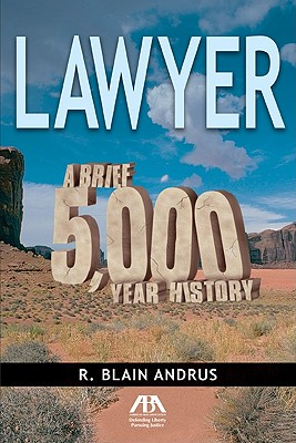 Lawyer: A Brief 5,000 Year History - Andrus, R Blain