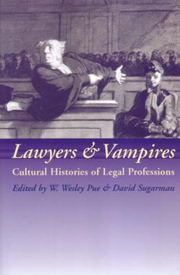 Lawyers and Vampires: Cultural Histories of Legal Professions - Pue, W Wesley (Editor), and Sugarman, David (Editor)