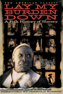 Lay My Burden Down: A Folk History of Slavery - Botkin, B A (Editor), and Hirsch, Jerrold I