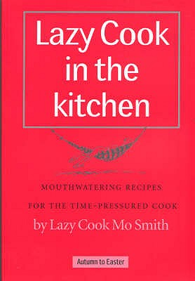 Lazy Cook in the Kitchen: Mouthwatering Recipes for the Time-pressured Cook - Smith, Mo