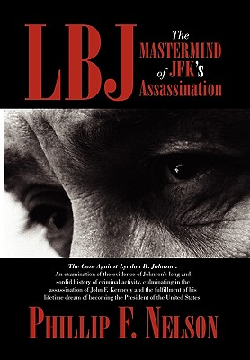 LBJ: The MasterMind of JFK's Assassination - Nelson, Phillip F