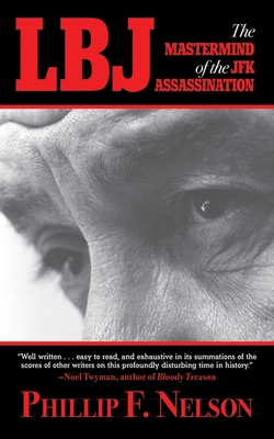 LBJ: The MasterMind of the JFK Assassination - Nelson, Phillip F