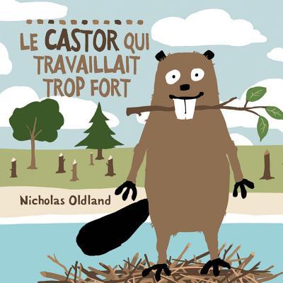 Le Castor Qui Travaillait Trop Fort - Nicholas Oldland