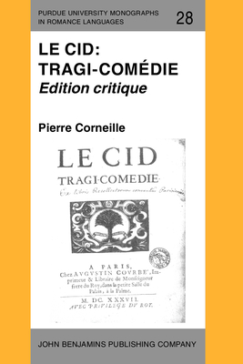 Le Cid: Tragi-comedie Edition Critique - Corneille, Pierre, and Margitic, Milorad R. (Editor)