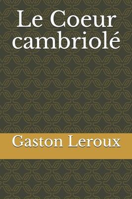 Le Coeur Cambriole - Leroux, Gaston