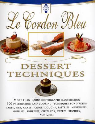 Le Cordon Bleu Dessert Techniques: More Than 1,000 Photographs Illustrating 300 Preparation and Cooking Techniques for Making Tarts, Pi - Duchene, Laurent, and Douchene, Laurent, and Jones, Bridget