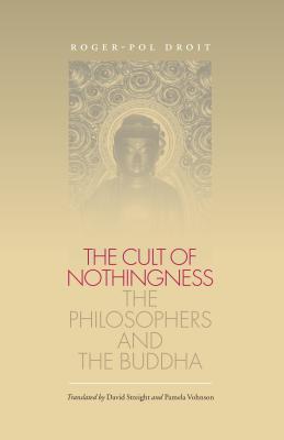 Le Culte Du Neant: Les Philosophes Et Le Bouddha - Droit, Roger-Pol