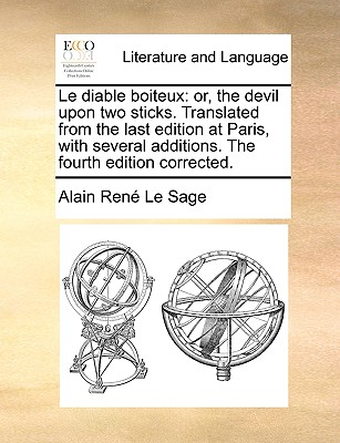Le Diable Boiteux: Or, the Devil Upon Two Sticks. Translated from the Last Edition at Paris, with Several Additions. the Fourth Edition C - Le Sage, Alain Rene