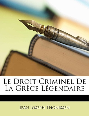 Le Droit Criminel de La Grece Legendaire - Thonissen, Jean Joseph