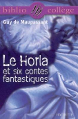 Le Horla et six contes fantastiques - Maupassant, Guy de