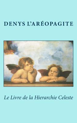 Le Livre de La Hierarchie Celeste - L'Areopagite, Denys