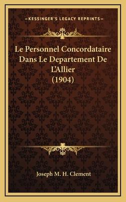 Le Personnel Concordataire Dans Le Departement de L'Allier (1904) - Clement, Joseph M H