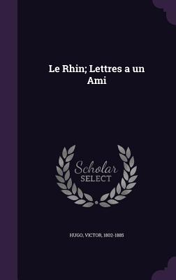 Le Rhin; Lettres a Un Ami - Hugo, Victor