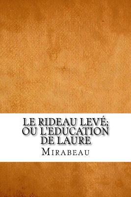 Le Rideau Leve; Ou L'Education de Laure - Mirabeau