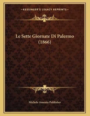 Le Sette Giornate Di Palermo (1866) - Michele Amenta Publisher