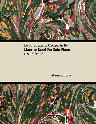 Le Tombeau de Couperin by Maurice Ravel for Solo Piano (1917) M.68 - Ravel, Maurice