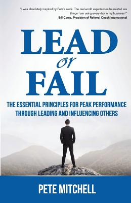 Lead or Fail: The Essential Principles for Peak Performance Through Leading and Influencing Others - Mitchell, Pete
