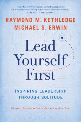 Lead Yourself First: Inspiring Leadership Through Solitude - Kethledge, Raymond M, and Erwin, Michael S, and Collins, Jim (Introduction by)