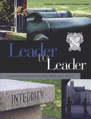Leader to Leader, Leadership Breakthroughs from West Point: A Special Supplement, 2005 - LeBoeuf, Joe (Editor), and Kolditz, Thomas A (Editor), and Crandall, Doug, Major (Editor)
