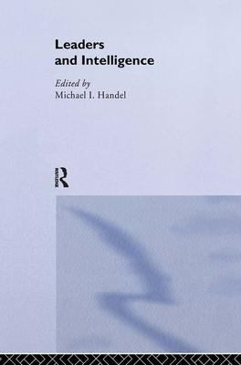Leaders and Intelligence - Handel, Michael I (Editor)