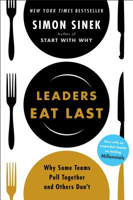 Leaders Eat Last: Why Some Teams Pull Together and Others Don't - Sinek, Simon