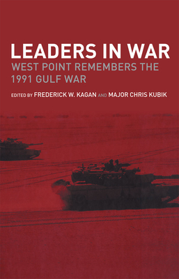 Leaders in War: West Point Remembers the 1991 Gulf War - Kagan, F