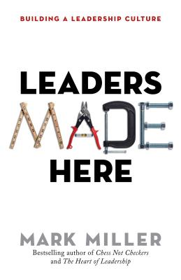 Leaders Made Here: Building a Leadership Culture - Miller, Mark, MD