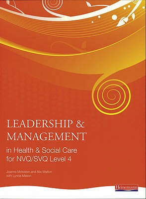Leadership and Management in Health and Social Care NVQ Level 4 - Walton, Alix (Editor), and McKibbin, Jo (Editor), and Thomas, Andrew