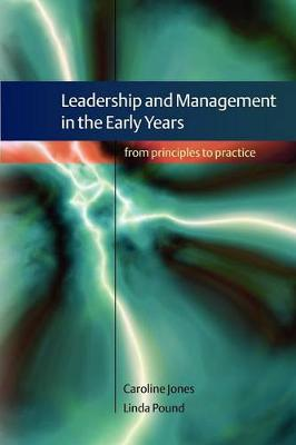 Leadership and Management in the Early Years: From Principles to Practice - Jones, Caroline A, and Pound, Linda