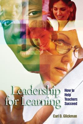 Leadership for Learning: How to Help Teachers Succeed - Glickman, Carl D