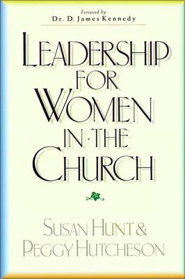 Leadership for Women in the Church - Hunt, Susan, and Hutcheson, Peggy