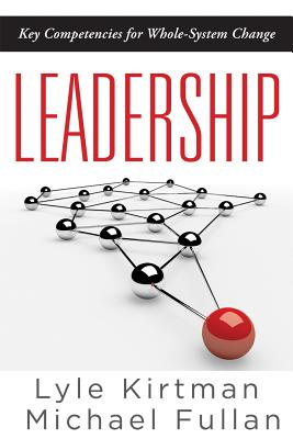 Leadership: Key Competencies for Whole-System Change - Kirtman, Lyle, and Fullan, Michael