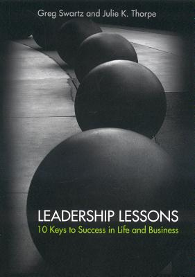 Leadership Lessons: 10 Keys to Success in Life and Business - Swartz, Greg J, and Thorpe, Julie K