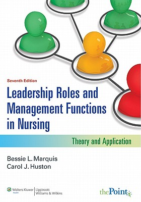 Leadership Roles and Management Functions in Nursing: Theory and Application - Marquis, Bessie L., and Huston, Carol J.