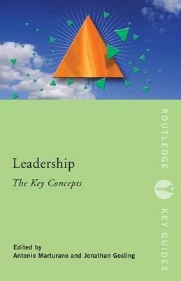 Leadership: The Key Concepts - Marturano, Antonio (Editor), and Gosling, Jonathan (Editor)